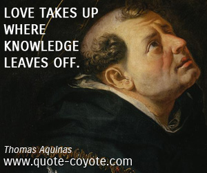 quotes - Love takes up where knowledge leaves off.