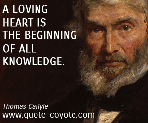Heart quotes - A loving heart is the beginning of all knowledge.