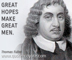 quotes - Great hopes make great men.