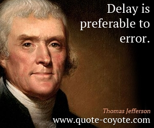 quotes - Delay is preferable to error.