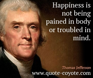 Happiness quotes - Happiness is not being pained in body or troubled in mind.