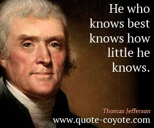 quotes - He who knows best knows how little he knows.