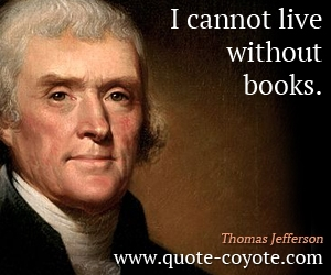 quotes - I cannot live without books.