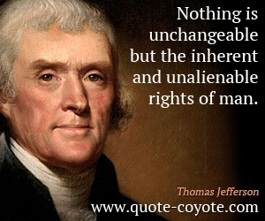quotes - Nothing is unchangeable but the inherent and unalienable rights of man.