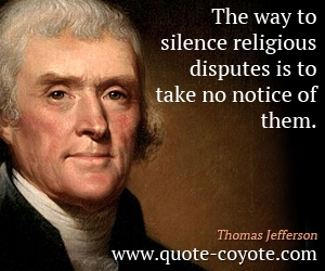 quotes - The way to silence religious disputes is to take no notice of them.