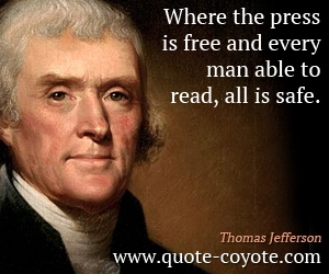 quotes - Where the press is free and every man able to read, all is safe.