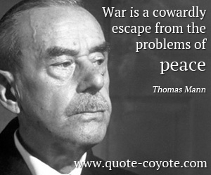 Coward quotes - War is a cowardly escape from the problems of peace.