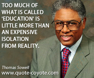 Reality quotes - Too much of what is called 'education' is little more than an expensive isolation from reality.