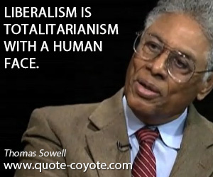 Totalitarianism quotes - Liberalism is totalitarianism with a human face.