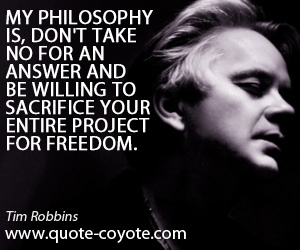 Willing quotes - My philosophy is, don't take no for an answer and be willing to sacrifice your entire project for freedom.