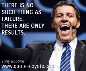 Results quotes - There is no such thing as failure. There are only results.