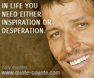 Motivational quotes - In life you need either inspiration or desperation.