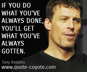 Motivational quotes - If you do what you've always done, you'll get what you've always gotten.