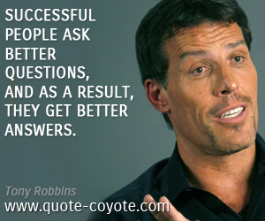quotes - Successful people ask better questions, and as a result, they get better answers.