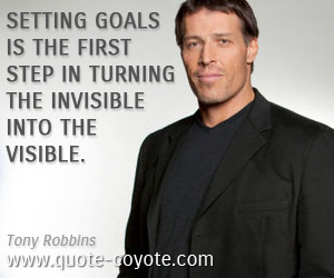 Invisible quotes - Setting goals is the first step in turning the invisible into the visible.