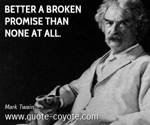 quotes - Better a broken promise than none at all.