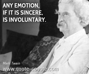 Involuntary quotes - Any emotion, if it is sincere, is involuntary.