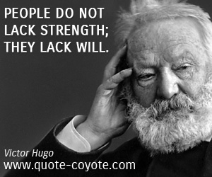 quotes - People do not lack strength; they lack will.