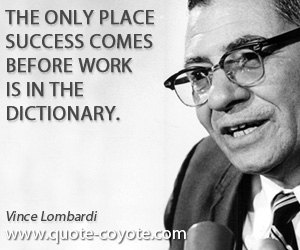 quotes - The only place success comes before work is in the dictionary.