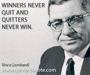 quotes - Winners never quit and quitters never win.