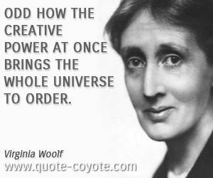 Creativity quotes - Odd how the creative power at once brings the whole universe to order.
