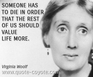 quotes - Someone has to die in order that the rest of us should value life more.
