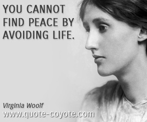 quotes - You cannot find peace by avoiding life.