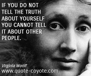 quotes - If you do not tell the truth about yourself you cannot tell it about other people.