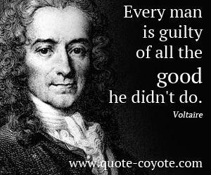 Good quotes - Every man is guilty of all the good he didn't do.