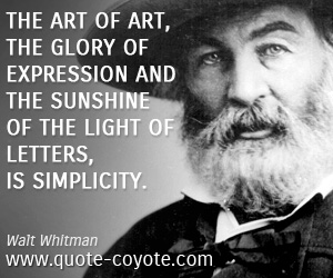 Art quotes - The art of art, the glory of expression and the sunshine of the light of letters, is simplicity.