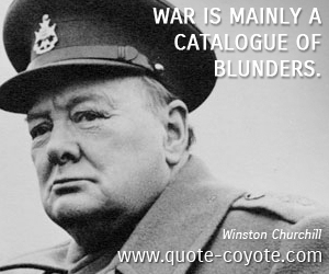 Blunder quotes - War is mainly a catalogue of blunders.