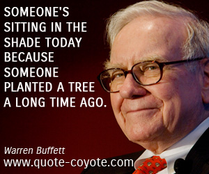 quotes - Someone's sitting in the shade today because someone planted a tree a long time ago.