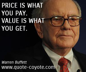 quotes - Price is what you pay. Value is what you get.