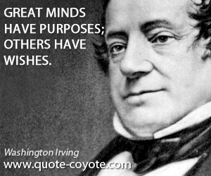 Great quotes - Great minds have purposes; others have wishes.
