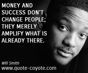 quotes - Money and success don't change people; they merely amplify what is already there.