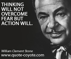 Overcome quotes - Thinking will not overcome fear but action will.