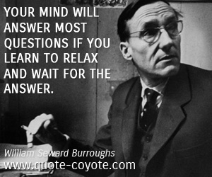 quotes - Your mind will answer most questions if you learn to relax and wait for the answer.