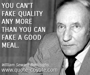 Wise quotes - You can't fake quality any more than you can fake a good meal.