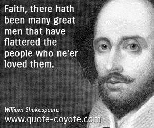 Faith quotes - Faith, there hath been many great men that have flattered the people who ne'er loved them.