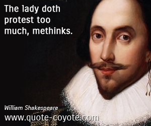 Lady quotes - The lady doth protest too much, methinks.
