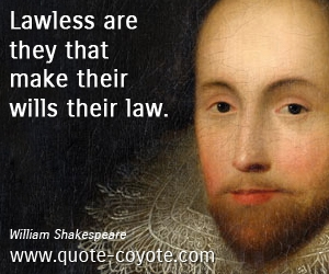 Law quotes - Lawless are they that make their wills their law.