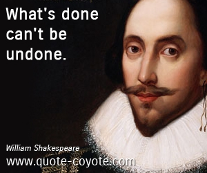 Undone quotes - What's done can't be undone.