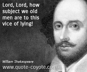 Lord quotes - Lord, Lord, how subject we old men are to this vice of lying!