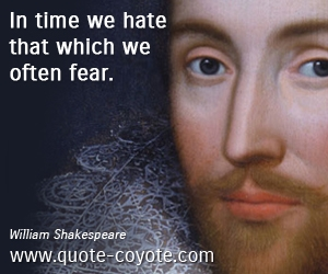 Hate quotes - In time we hate that which we often fear.