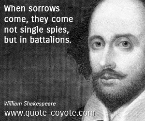 quotes - When sorrows come, they come not single spies, but in battalions.