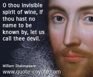 Devil quotes - O thou invisible spirit of wine, if thou hast no name to be known by, let us call thee devil.