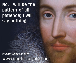 Patience quotes - No, I will be the pattern of all patience; I will say nothing.
