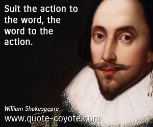 Word quotes - Suit the action to the word, the word to the action.