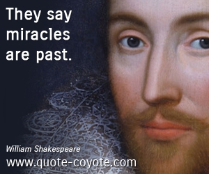 Past quotes - They say miracles are past.