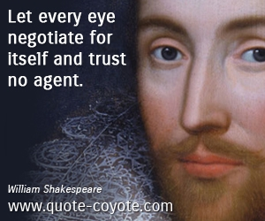 Trust quotes - Let every eye negotiate for itself and trust no agent.
